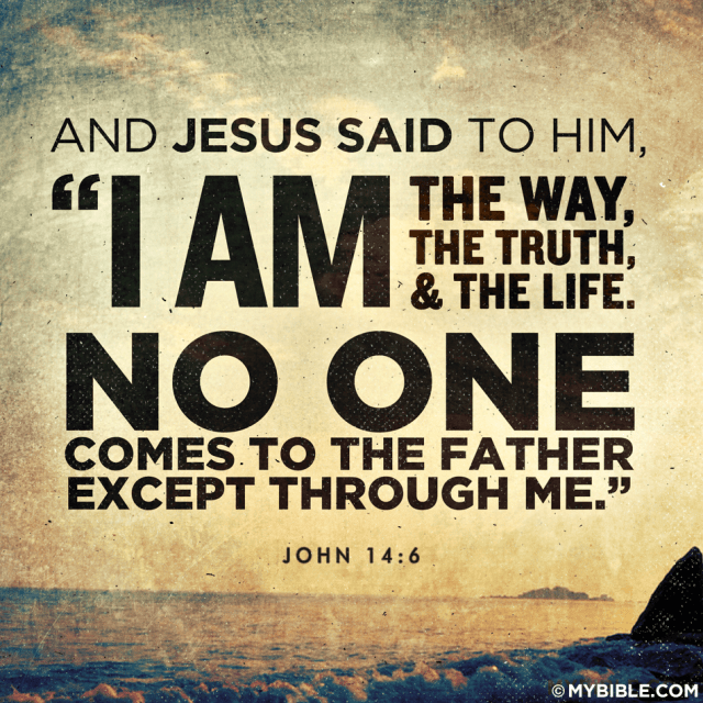 "VOTD September 20 - Jesus said to him, ""I am the way, and the truth, and the life; no one comes to the Father but through Me. - John 14:6 NASB"