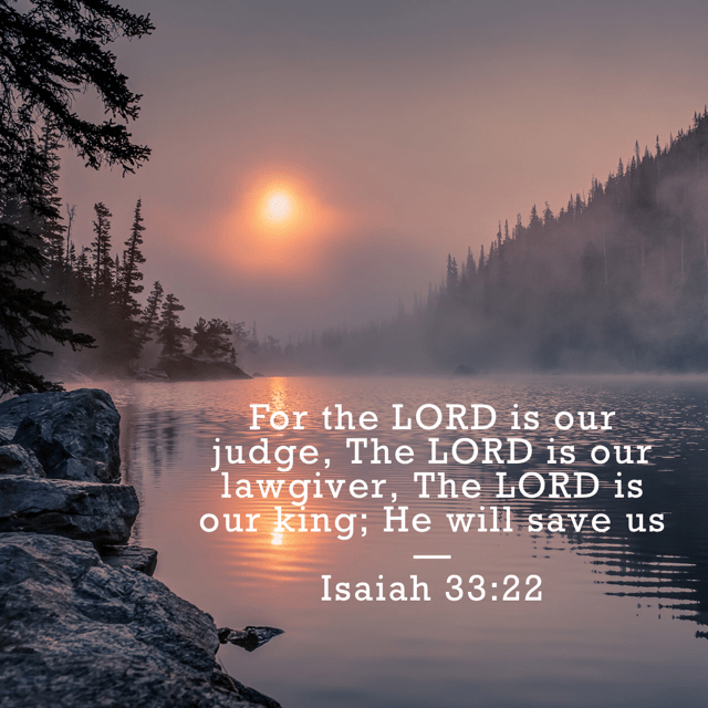 VOTD September 17 - For the LORD is our judge, The LORD is our lawgiver, The LORD is our king; He will save us. Isaiah 33:22 NASB