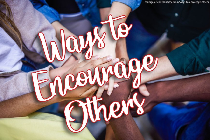 60+ Ways to Encourage Others - We can show encouragement to others in not only our words, but also our actions too. Sometimes actions speak louder than words. #EncourageSomeone