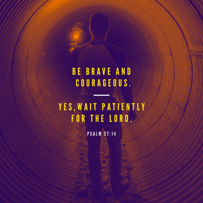 """VOTD November 24 - """"Wait for the LORD; Be strong and let your heart take courage; Yes, wait for the LORD."""" Psalm 27:14 NASB"""