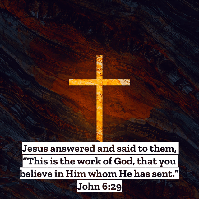 "VOTD December 19 - ""Jesus answered and said to them, ""This is the work of God, that you believe in Him whom He has sent."""" ‭‭John‬ ‭6:29‬ ‭NASB‬‬"
