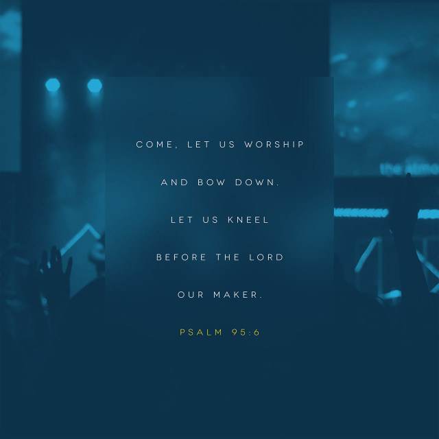 """VOTD January 9 - """"Come, let us worship and bow down, Let us kneel before the LORD our Maker."""" Psalms 95:6 NASB"""