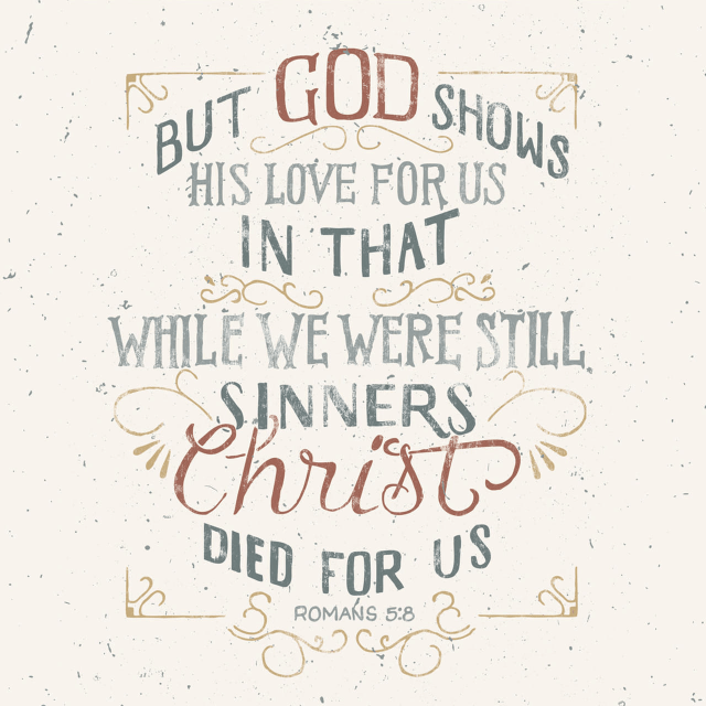 """VOTD February 14 - """"But God demonstrates His own love toward us, in that while we were yet sinners, Christ died for us."""" Romans 5:8"""