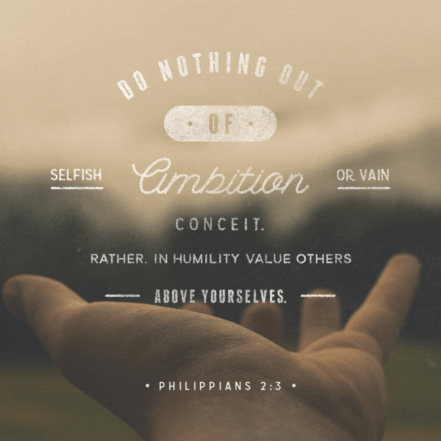 """VOTD April 9 - """"Do nothing from selfishness or empty conceit, but with humility of mind regard one another as more important than yourselves;"""" Philippians 2:3 NASB"""