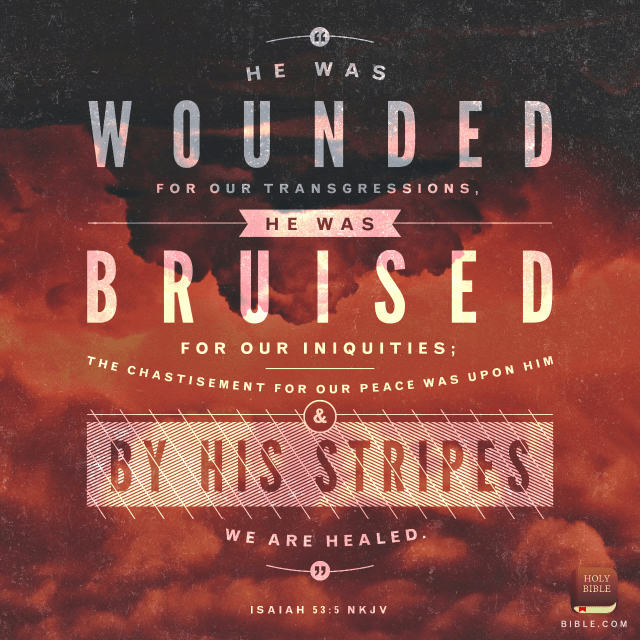 """VOTD March 14 - """"But He was pierced through for our transgressions, He was crushed for our iniquities; The chastening for our well-being fell upon Him, And by His scourging we are healed."""" Isaiah 53:5 NASB"""