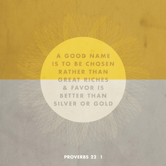 """VOTD March 18 - """"A good name is to be more desired than great wealth, Favor is better than silver and gold."""" Proverbs 22:1 NASB"""
