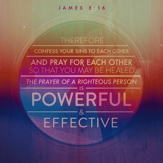 "VOTD April 7 - ""Therefore, confess your sins to one another, and pray for one another so that you may be healed. The effective prayer of a righteous man can accomplish much."" ‭‭James‬ ‭5:16‬ ‭NASB‬‬"