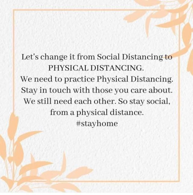 Let's Change it from Social Distancing to Physical Distancing. We need to practice Physical Distancing. Stay in touch with those you care about. We still need each other. So stay social, from a physical distance. #SocialDistancing #PhysicalDistancing