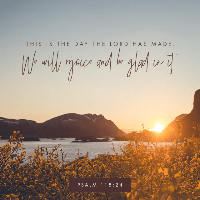 """VOTD May 4 - """"This is the day which the LORD has made; Let us rejoice and be glad in it."""" Psalms 118:24 NASB"""