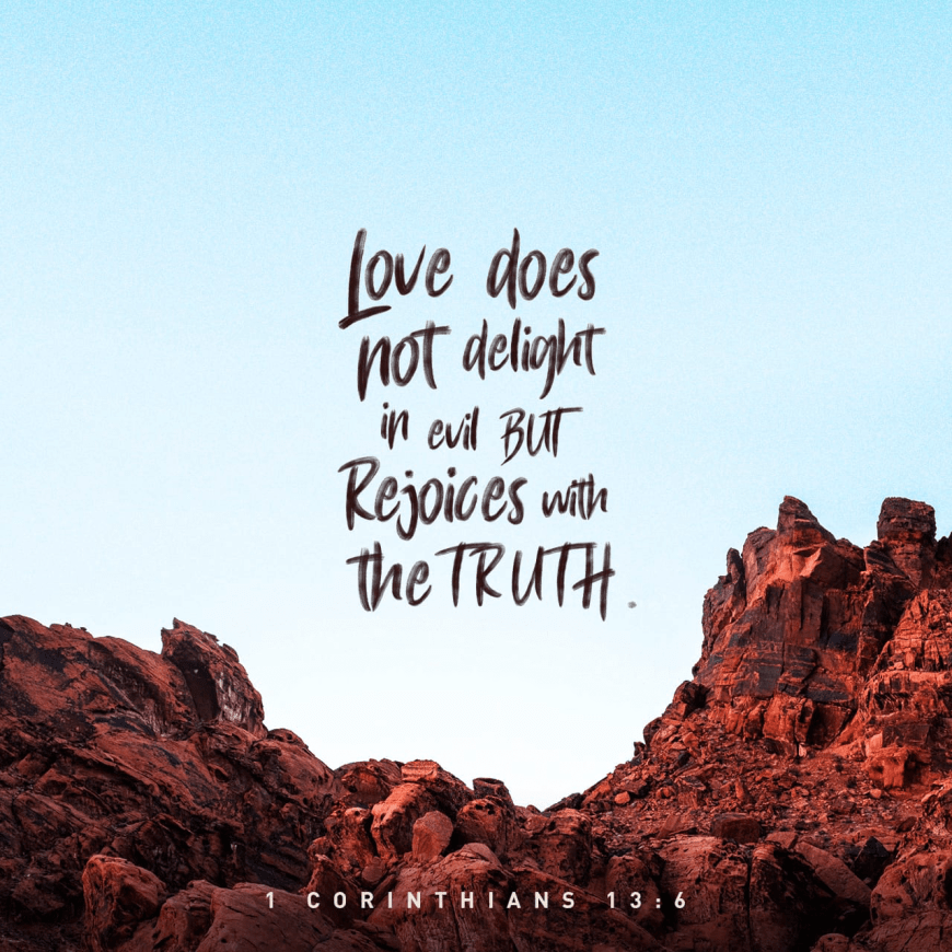 """VOTD May 15 - """"Love does not rejoice in unrighteousness, but rejoices with the truth;"""" 1 Corinthians 13:6 NASB #Love"""