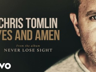 Yes and Amen by Chris Tomlin
