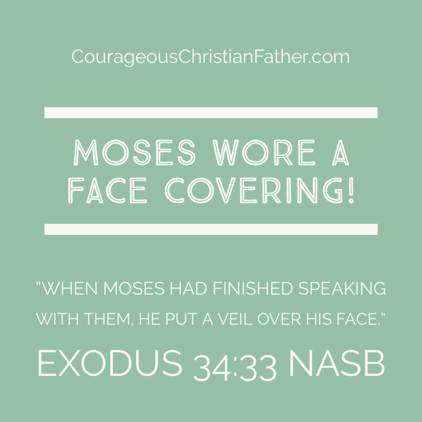 Moses wore a face covering, a veil to protect those who were to look at him to interact with him.