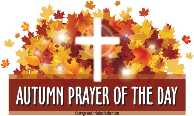 Autumn Prayer of the Day - Today's prayer of the day is topical and focuses on the season of Autumn, also known as Fall. #Autumn