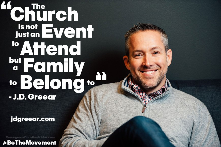The church is not just an event to attend, but a family to belong to. #BeTheMovement A Quote from J.D. Greear on Facebook. #JDGreear