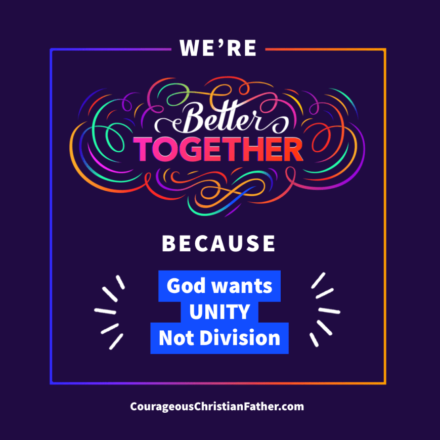 We're better together because God wants unity not division ​
