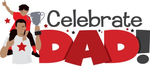 Celebrate Dad  - Father's Day - Dad and Father related blog posts