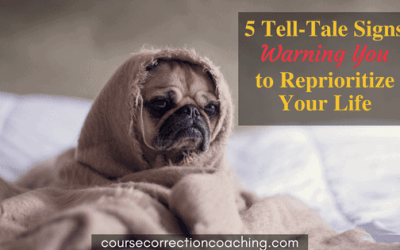 5 Tell-Tale Signs Warning You to Reprioritize Your Life
