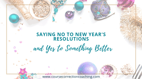 saying no to new years resolutions and yes to something better