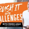 Pedro Adao – Crush It with Challenges
