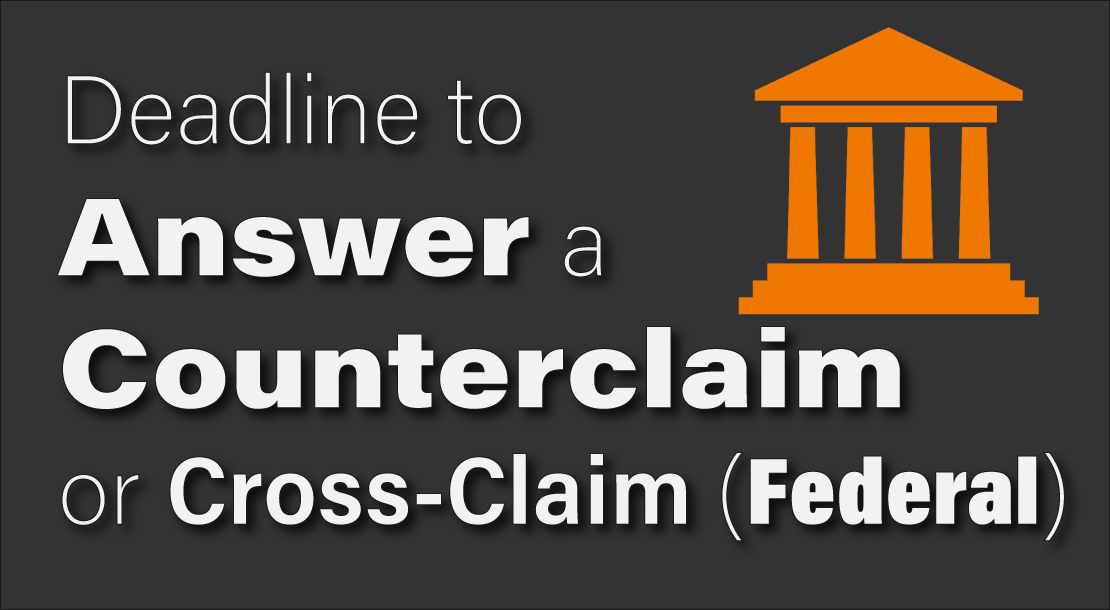 Deadline to Answer to Counterclaim or Cross-claim in Federal Court (2019)