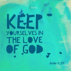 keeping yourselves in Gods love
