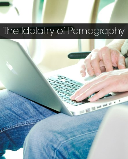 Idolatry of Porn