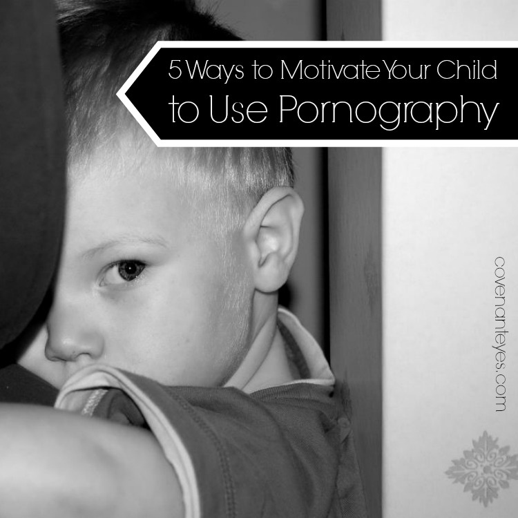 Motivate Your Child to Use Porn