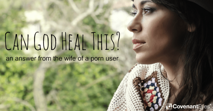 Can God Heal This? An answer from the wife of a porn user