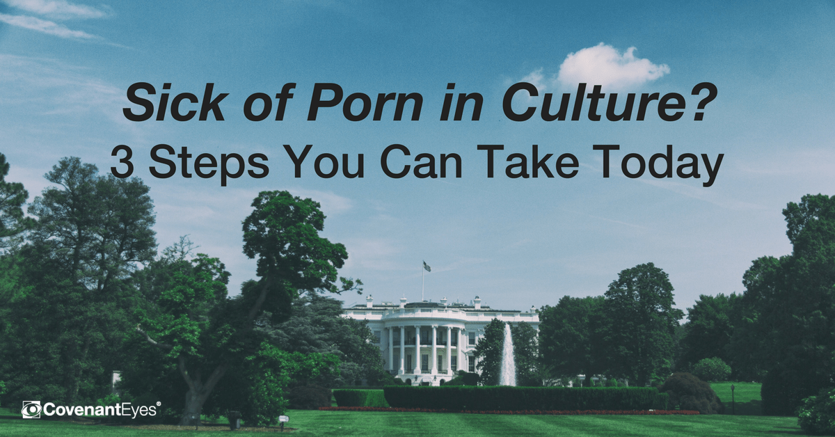 Sick of Porn in Culture? 3 Steps You Can Take Today