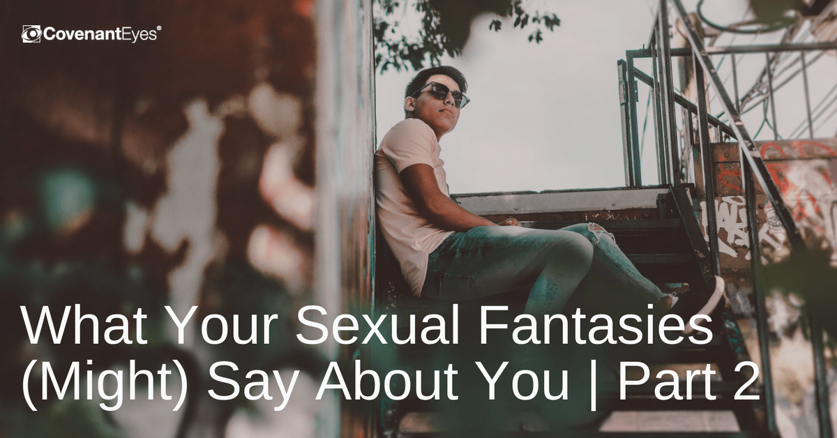 What Your Sexual Fantasies (Might) Say About You Part 2