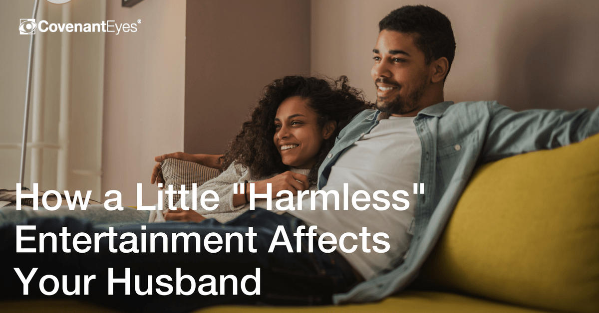 How a Little Harmless Entertainment Affects Your Husband