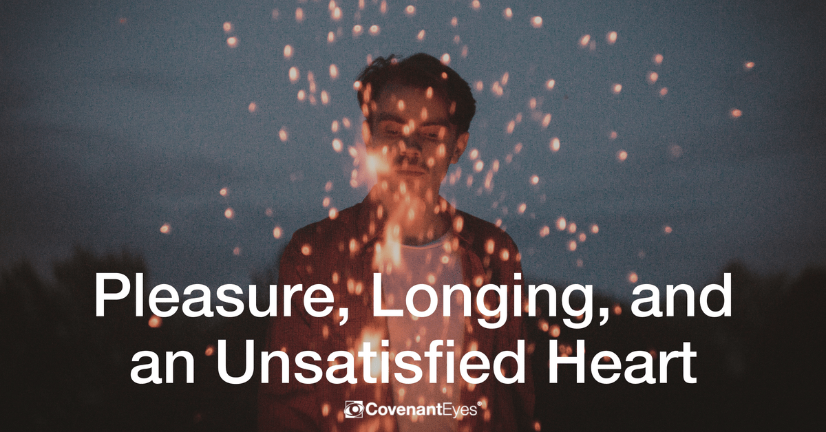 Pleasure, Longing, and an Unsatisfied Heart