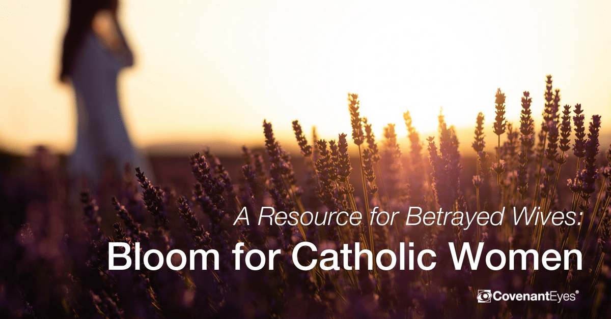 bloom for catholic women resource for betrayed wives