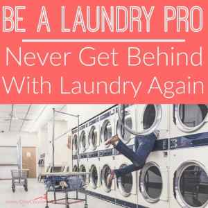 Be a Laundry Pro; Never Get Behind On Laundry Again