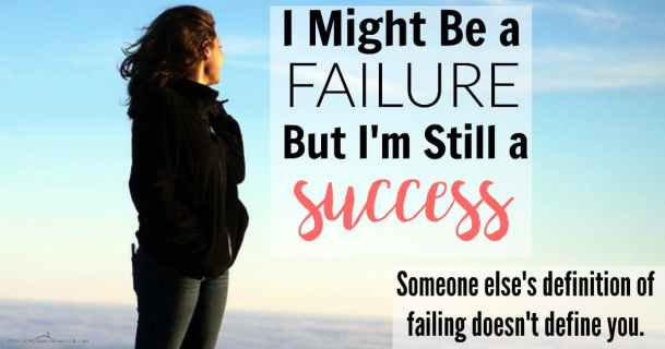 """""""You'll never BE anything.... you're just a failure."""" For the longest time, I let someone else's definition of """"failure"""" define me. NOT ANYMORE! Here's how to beat the odds and be a success when the world tells you that you're a failure."""