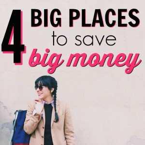 4 Big Places to Save Big Money