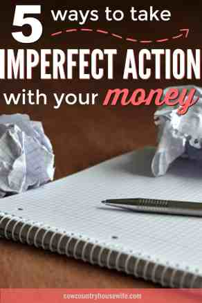 "You don't need to be perfect to start making your money work for you! These ways to take imperfect action hen budgeting are amazing! These ""little"" things all add up to be so important! Isn't is better to start saving a little than to not save at all? (Spoiler: YES!)"