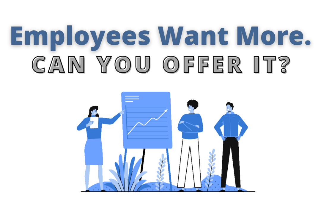 Employees Want More – Can You Offer It?