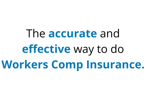 The Accurate and Effective way to do Workers Comp Insurance