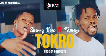 Sherry Boss - Tokro Ft Fameye (Prod. by GigzBeatz)