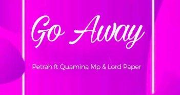 Petrah - Go Away Ft Quamina MP & Lord Paper