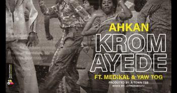 Ahkan - Krom Ayede ft Medikal x Yaw Tog (Prod. by Atown TSB)