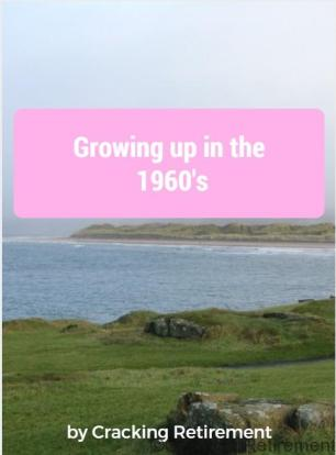 Cracking Retirement - Growing up in the 1960's