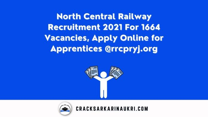 North Central Railway Recruitment 2021 For 1664 Vacancies, Apply Online for Apprentices @rrcpryj.org