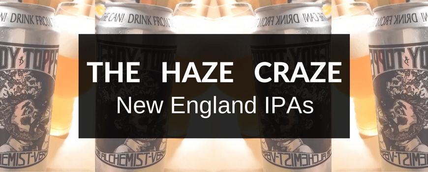 The Haze Craze: Why The New England IPA Is So Popular