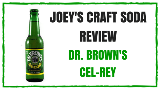 Joey's Craft Soda Review: Dr. Brown's Cel-Ray
