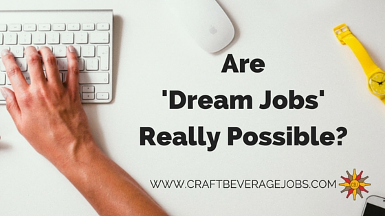 Are 'Dream Jobs' Really Possible?