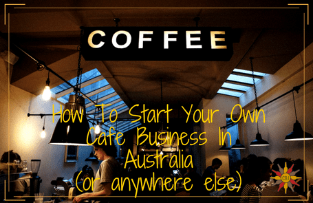 hwo to start your own cafe business