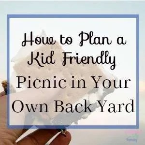 How to plan a kid friendly picnic in your own back yard