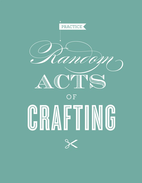 practice random acts of crafting